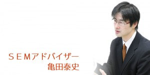 SEMアドバイザー亀田泰史